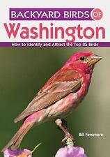 Backyard Birds of Washington : How to Identify and Attract the Top 25 Birds...