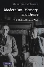 Modernism, Memory, and Desire : T. S. Eliot and Virginia Woolf by Gabrielle...