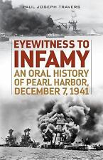 Eyewitness to Infamy : An Oral History of Pearl Harbor by Paul Joseph Travers...