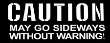 CAUTION MAY GO SIDEWAYS WITHOUT WARNING Funny JDM Drift Car Window Decal Sticker