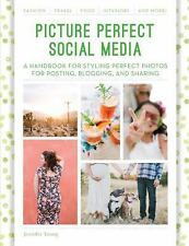 Picture Perfect Social Media: A Handbook for Styling Perfect Photos for Posting,