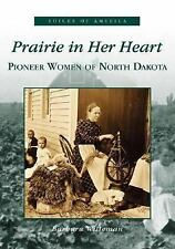 Prairie  In Her Heart:   Pioneer Women of North Dakota   ND  Voices of Americ