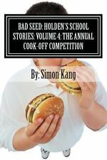 Bad Seed: Holden's School Stories: Volume 4: the Annual Cook-Off Competition...