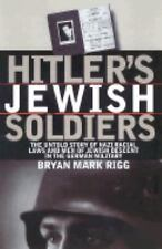 HITLER'S JEWISH SOLDIERS Men of Jewish Descent in the German Military NEW HB/dj
