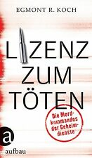 Lizenz zum Töten von Egmont R. Koch (2013, Gebundene Ausgabe)