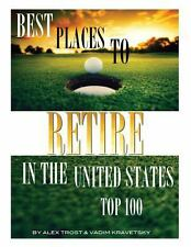 Best Places to Retire in the United States: Top 100 by Alex Trost and Vadim...