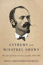 Anthems and Minstrel Shows : The Life and Times of Calixa Lavallée, 1842-1891...