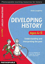 Developing History: Ages 4-5 Understanding and Interpreting the Past, Anita Loug