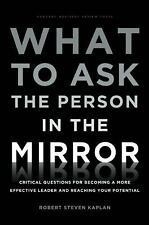WHAT TO ASK THE PERSON IN THE MIRROR - ROBERT STEVEN KAPLAN (HARDCOVER) NEW