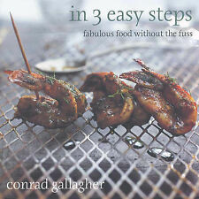 In 3 Easy Steps: Fabulous Food Without the Fuss, Conrad Gallagher