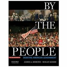By the People : Debating American Government by Rogan Kersh and James Morone...