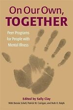 On Our Own, Together: Peer Programs for People with Mental Illness by Clay, Sal