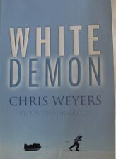 White Demon by Chris Weyers, One Man's quest for the South Pole sc