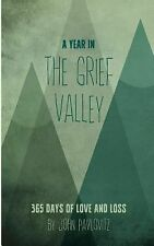 A Year in the Grief Valley: 365 Days of Love and Loss by John Pavlovitz...
