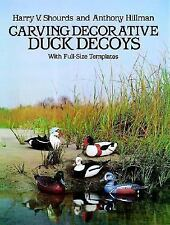 Carving Decorative Duck Decoys: With Full-Size Templates by Shourds, Harry V.,