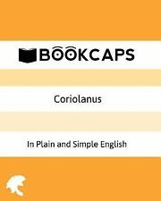 Coriolanus In Plain and Simple English: A Modern Translation and the Original Ve