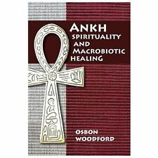 Ankh Spirituality and Macrobiotic Healing by Osbon Woodford (2013, Paperback)