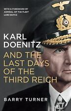 Karl Doenitz and the Last Days of the Third Reich by Barry Turner (2016,...