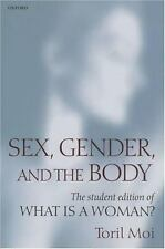 Sex, Gender, and the Body: The Student Edition of What Is a Woman?, Toril Moi