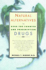 Natural Alternatives to Over Counter & Prescription Drugs by Michael T Murray