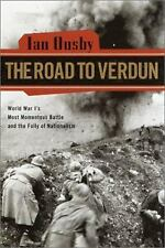 The Road to Verdun: World War I's Most Momentous Battle and the Folly of Nationa