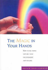 The Magic In Your Hands: How to See Auras and Use Them for Diagnosis and...