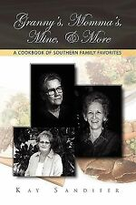 Granny's, Momma's, Mine, & More: A Cookbook of Southern Family Favorites by San
