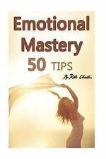 Emotional Mastery : 50 Tips to Help You Master Your Emotions (Emotions,...