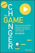 The Game Changer: How to Use the Science of Motivation With the Power of Game De