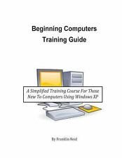 Beginning Computers Training Guide : A Simplified Training Course for Those...