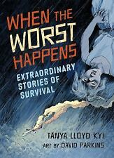 When the Worst Happens: Extraordinary Stories of Survival, Lloyd Kyi, Tanya, New