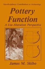 Pottery Function : A Use-Alteration Perspective by James M. Skibo (2013,...