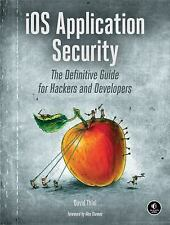 iOS Application Security: The Definitive Guide for Hackers and Developers, Thiel