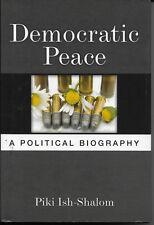 Democratic Peace: A Political Biography by Piki Ish-Shalom (Hardback, 2013)