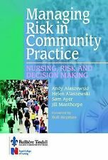 Managing Risk in Community Practice : Nursing, Risk and Decision Making by...