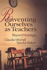 Reinventing Ourselves As Teachers : Beyond Nostalgia by Sandra Weber and...