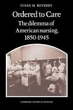Ordered to Care: The Dilemma of American Nursing, 18501945 (Cambridge History of