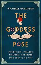 The Goddess Pose: The Audacious Life of Indra Devi, the Woman Who Helped Bring Y