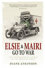 Elsie and Mairi Go to War: Two Extraordinary Women on the Western Front ..