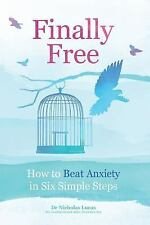 Finally Free : How to Beat Anxiety in Six Simple Steps by Nicholas Lucas...