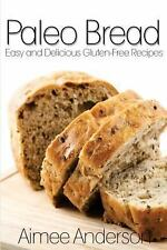 Paleo Bread: Easy and Delicious Gluten-Free Bread Recipes by Aimee Anderson...