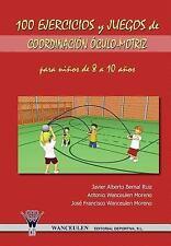 100 Ejercicios y Juegos de Coordinacion Oculo-Motriz para Ninos de 8 a 10...