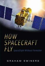 How Spacecraft Fly : Spaceflight Without Formulae by Graham Swinerd (2008,...