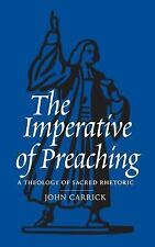 The Imperative of Preaching : A Theology of Sacred Rhetoric by John Carrick...