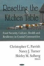Resetting the Kitchen Table : Food Security, Culture, Health and Resilience...