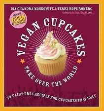 Vegan Cupcakes Take over the World : 75 Dairy-Free Recipes for Cupcakes That...
