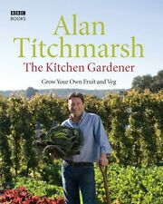 The Kitchen Gardener: Grow Your Own Fruit and Veg By Alan Titchmarsh