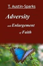 Adversity and Enlargement of Faith by T. Austin-Sparks (2012, Paperback)