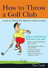 How to Throw a Golf Club : Learn to Throw for Distance and Accuracy by Tom...