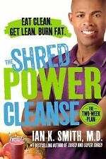The Shred Power Cleanse : Eat Clean. Get Lean. Burn Fat by Ian K. Smith...